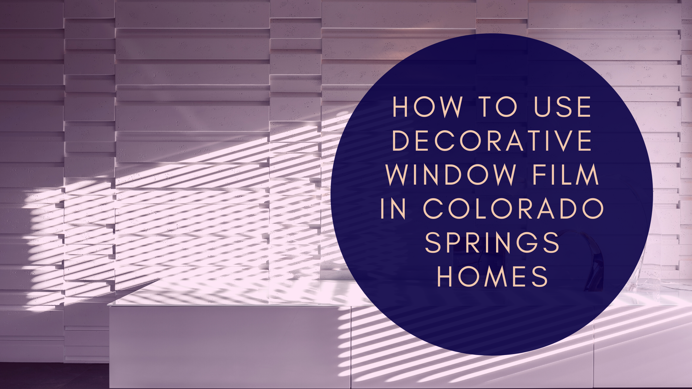 How to Use Decorative Window Film In Colorado Springs Homes